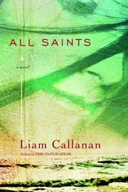 All Saints ebook by Liam Callanan