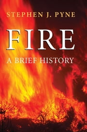Fire - A Brief History ebook by Stephen J. Pyne