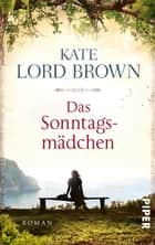 Das Sonntagsmädchen - Roman ebook by Kate Lord Brown, Elke Link