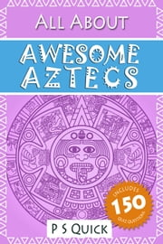All About: Awesome Aztecs ebook by P S Quick