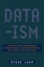 Data-ism, The Revolution Transforming Decision Making, Consumer Behavior, and Almost Everything Else
