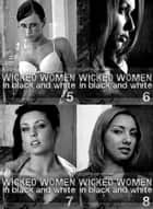 Wicked Women In Black and White Collection 2 - An erotic photo book - Volumes 5 to 8 in one book ebook by Antonia Latham