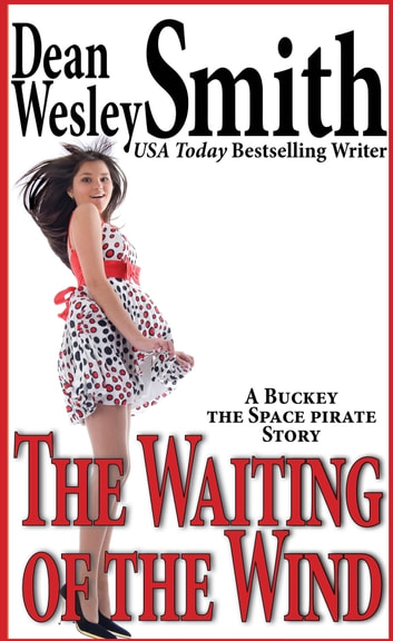 The Waiting of the Wind: A Buckey the Space Pirate Story ebook by Dean Wesley Smith
