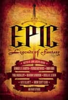 Epic - Legends of Fantasy ebook by John Joseph Adams, George R R Martin, Patrick Rothfuss,...