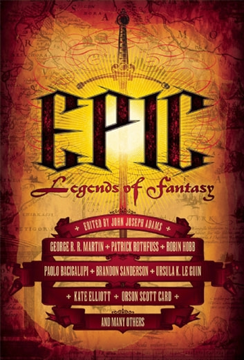 Epic - Legends of Fantasy ebook by George R R Martin,Patrick Rothfuss,Robin Hobb,Paolo Bacigalupi