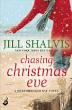 Chasing Christmas Eve - The festive, feel-good book for any season! ebook by Jill Shalvis