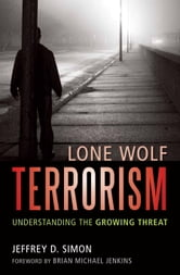 Lone Wolf Terrorism - Understanding the Growing Threat ebook by Jeffrey D. Simon