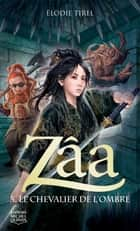 Zâa 5 - Le chevalier de l'Ombre ebook by Élodie Tirel
