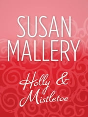 Holly And Mistletoe (Mills & Boon M&B) ebook by Susan Mallery