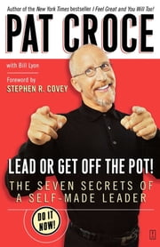Lead or Get Off the Pot! - The Seven Secrets of a Self-Made Leader ebook by Pat Croce, Bill Lyon