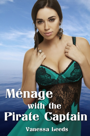 Menage with the Pirate Captain ebook by Vanessa Leeds