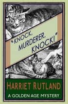 Knock, Murderer, Knock! eBook by Harriet Rutland