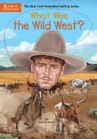 What Was the Wild West? ebook by Janet B. Pascal, Stephen Marchesi, Who HQ