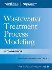Wastewater Treatment Process Modeling, Second Edition (MOP31) ebook by Water Environment Federation