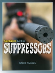 Gun Digest Book of Suppressors ebook by Patrick Sweeney