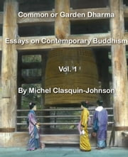 Common or Garden Dharma. Essays on Contemporary Buddhism, Volume 1 ebook by Michel Clasquin-Johnson