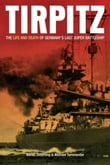 Tirpitz The Life and Death of Germany's Last Supper Battleship