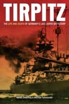 Tirpitz The Life and Death of Germany's Last Supper Battleship ebook by Nicklas Zetterling Michael Tamelander