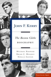 John F. Kerry - The Boston Globe Biography ebook by Michael Kranish,Brian Mooney,Nina J. Easton