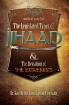The Legislated Types of Jihaad and the Deviation of the Extremists ebook by Saalih Ibn Fawzaan al-Fawzaan,Naasirud-Deen Ibn William Ferron,Mislyn Nelson