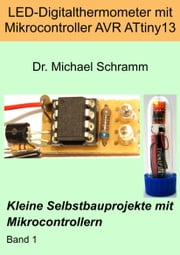 LED-Digitalthermometer mit Mikrocontroller AVR ATtiny13 ebook by Kobo.Web.Store.Products.Fields.ContributorFieldViewModel