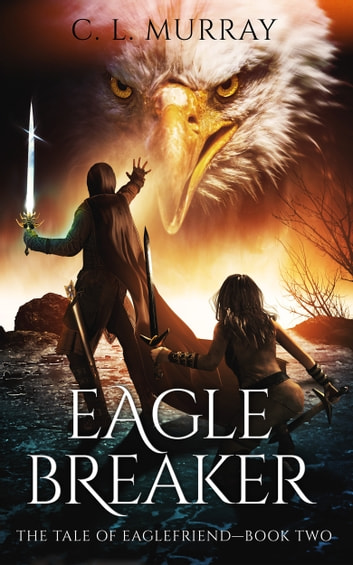 Eaglebreaker (The Tale of Eaglefriend Book 2) ebook by C. L. Murray