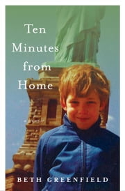 Ten Minutes from Home - A Memoir ebook by Beth Greenfield