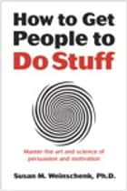 How to Get People to Do Stuff ebook by Susan Weinschenk