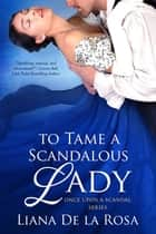 To Tame a Scandalous Lady ebook by
