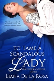 To Tame a Scandalous Lady eBook by Liana De la Rosa