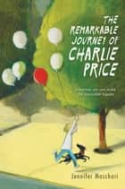 The Remarkable Journey of Charlie Price ebook by Jennifer Maschari