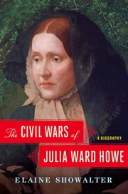 The Civil Wars of Julia Ward Howe - A Biography ebook by Elaine Showalter