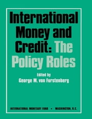 International Money and Credit: The Policy Roles ebook by George  Mr.  Von Furstenberg