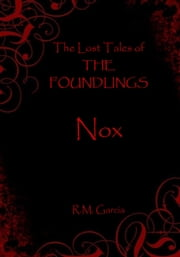 The Lost Tales of The Foundlings: Nox ebook by R M Garcia