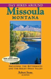Day Hikes Around Missoula, Montana - Including The Bitterroots And The Seeley-Swan Valley ebook by Robert Stone