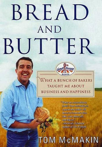 Bread and Butter - What a Bunch of Bakers Taught Me About Business and Happiness eBook by Tom McMakin