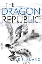 The Dragon Republic (The Poppy War, Book 2) ebook by R.F. Kuang