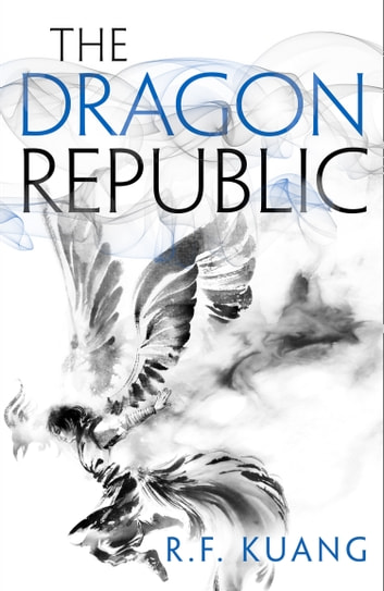 The Dragon Republic: The award-winning epic fantasy trilogy that combines the history of China with a gripping world of gods and monsters (The Poppy War, Book 2) ebook by R.F. Kuang