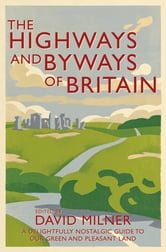 The Highways and Byways of Britain ebook by David Milner
