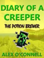 Diary of a Creeper: The Potion Brewer ebook by Alex O'Connell