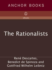 The Rationalists - Descartes: Discourse on Method & Meditations; Spinoza: Ethics; Leibniz: Monadolo gy & Discourse on Metaphysics ebook by Rene Descartes,Benedict de Spinoza,Gottfried Wilhelm Vo Leibniz
