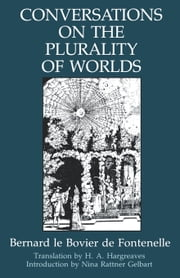Conversations on the Plurality of Worlds ebook by de Fontenelle, Bernard le Bovier