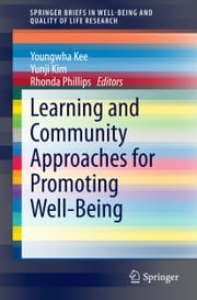 Learning and Community Approaches for Promoting Well-Being ebook by Youngwha Kee,Yunji Kim,Rhonda Phillips