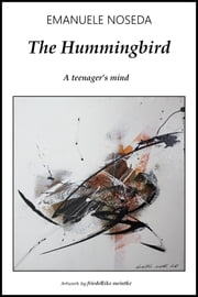 The Hummingbird - A Teenager's Mind ebook by Emanuele Noseda,FriedeRike Meinike