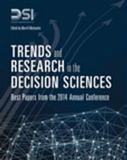 Trends and Research in the Decision Sciences - Best Papers from the 2014 Annual Conference ebook by Decision Sciences Institute,Merrill Warkentin