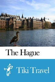 The Hague (Netherlands) Travel Guide - Tiki Travel ebook by Tiki Travel