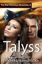 The Rea Cheveyo Chronicles: Talyss - The Rea Cheveyo Chronicles, #2 ebook by