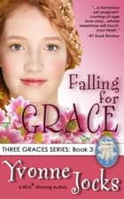 Falling for Grace - Three Graces, Book 3 ebook by Yvonne Jocks