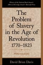 The Problem of Slavery in the Age of Revolution, 1770-1823 ebook by David Brion Davis