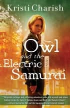 Owl and the Electric Samurai ebook by Kristi Charish